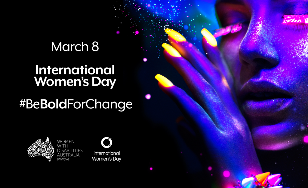 A portrait of a woman's face, eyes closed, her hand raised up to her face. The woman's face is lit with bold neon colours. The words March 8, International Women's Day and the #BeBoldForChange hashtag appear in bright text next to the image. The WWDA logo and IWD logo are centred in the bottom left of the image.