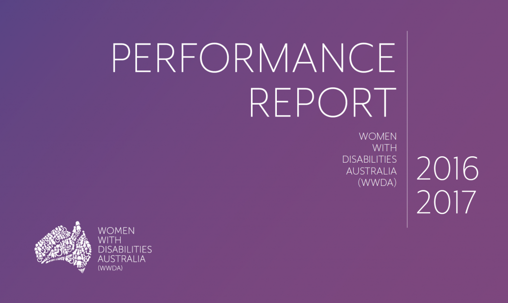 Perormance report cover page. A purple gradient background with the words Performance Report in large white type, above the words Women with Disabilities Australia (WWDA) in smaller white type. Next to these words is a thin vertical white line and the years 2016 and 2017 arranged vertically. The WWDA logo is in the bottom left hand corner in white.