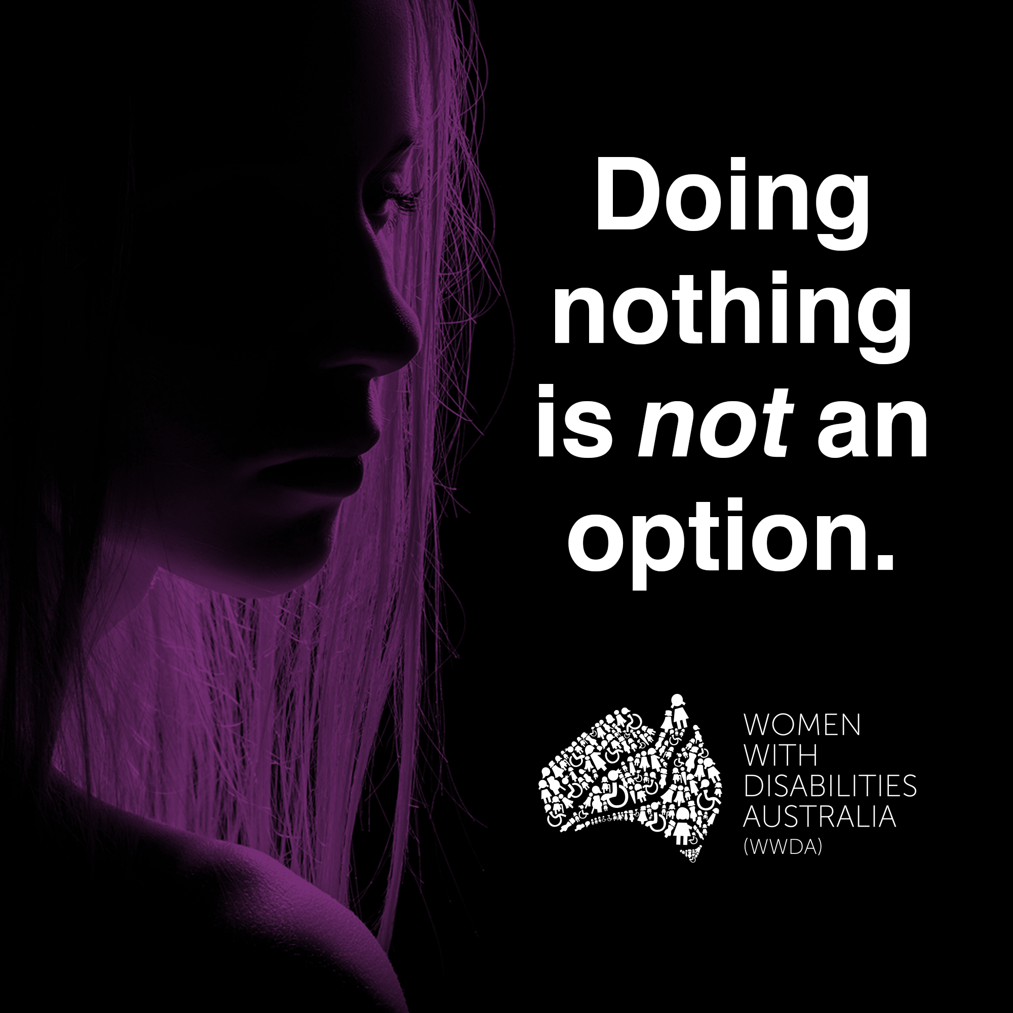 A solemn image of a woman's face and hair in profile, lit with purple lighting, against a black background. The words 'Doing nothing is not an option' appear in white type, centred above the Women with Disabilities Australia logo.