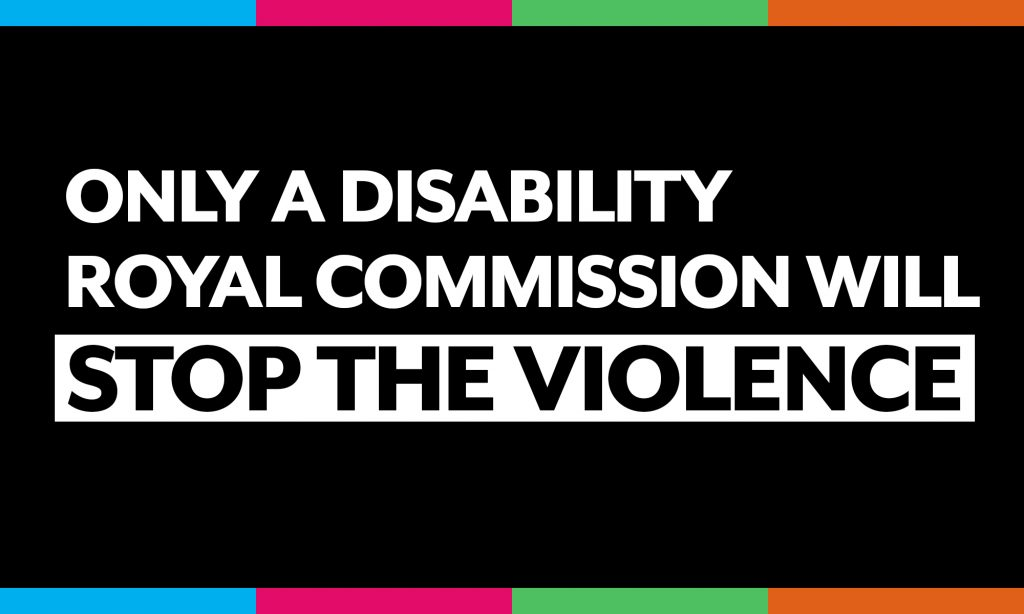 Black social media tile with white text: 'Only a Disability Royal Commission Will STOP THE VIOLENCE'
