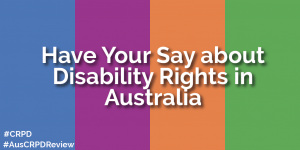 Image text: 'Have your say about disability rights in Australia'