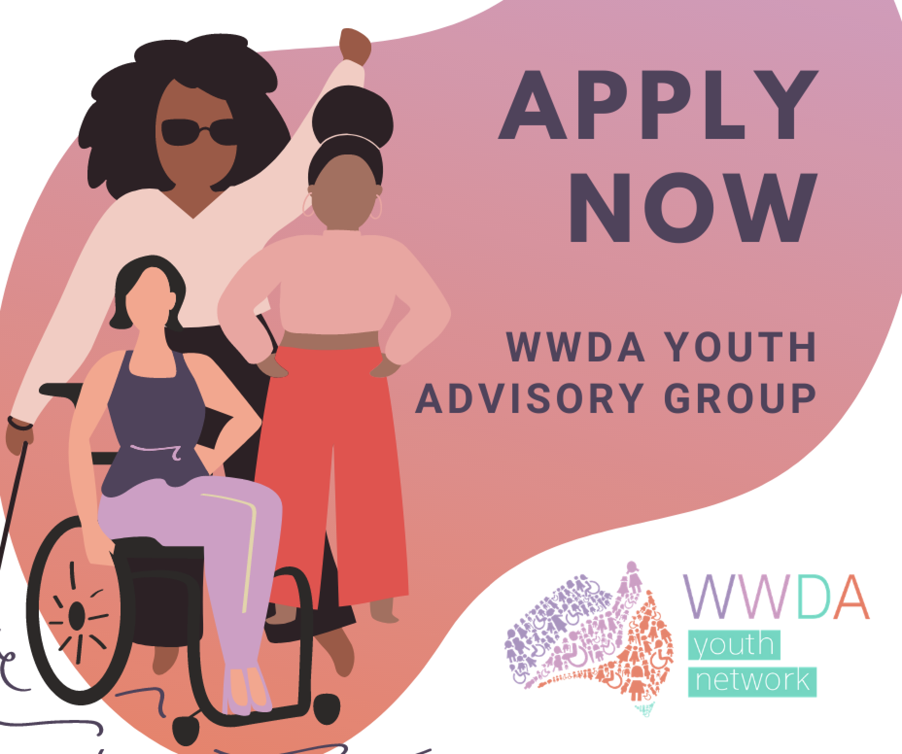 Tile image with illustrations of young women with disability on the left and text on the right: 'Apply Now. WWDA Youth Advisory Group.'