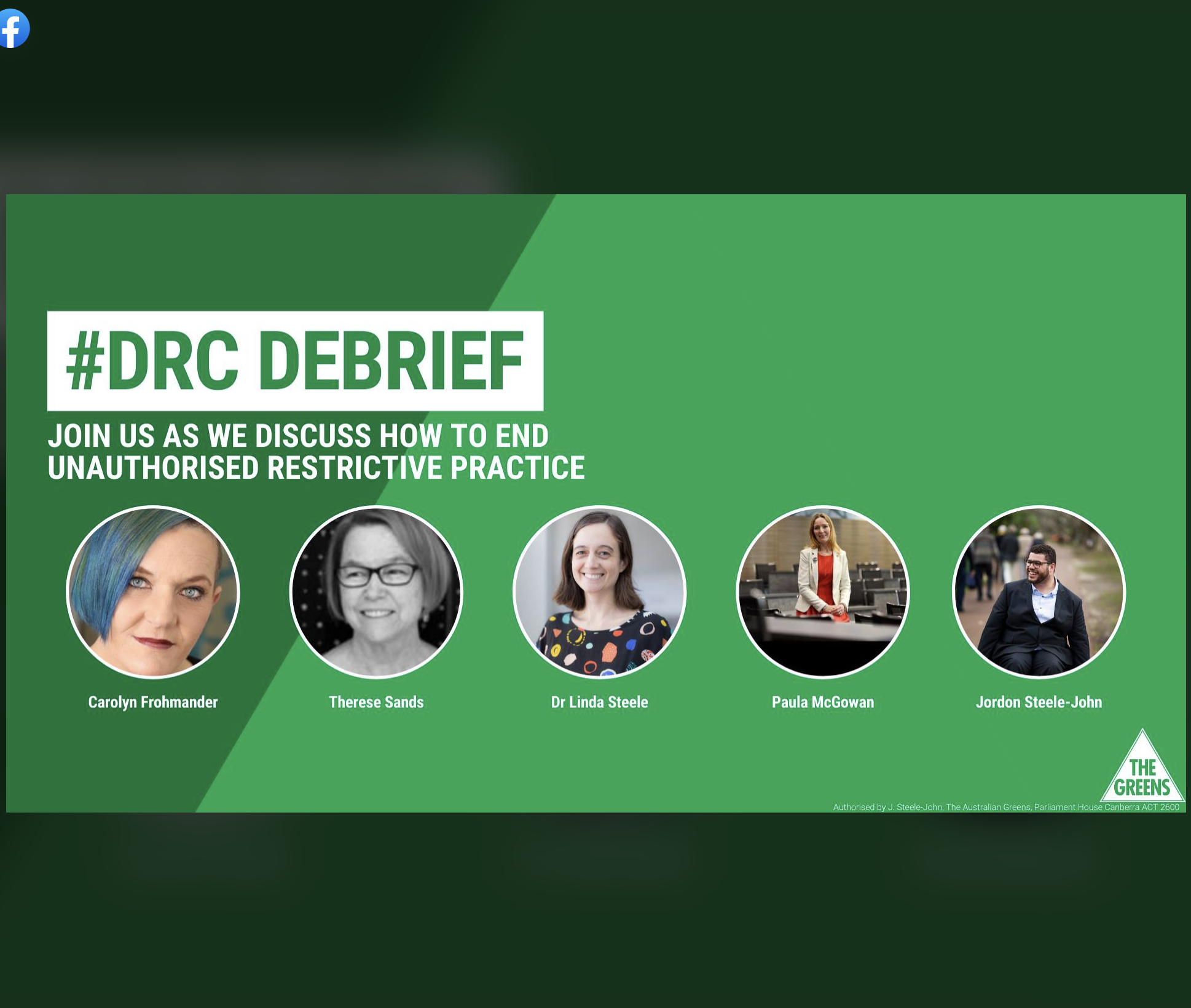 Green background, Heading: #DRC DEBRIEF, join us as we discuss how to end unauthorised restrictive practice. Photos and names of the panelists and The Greens Party logo.