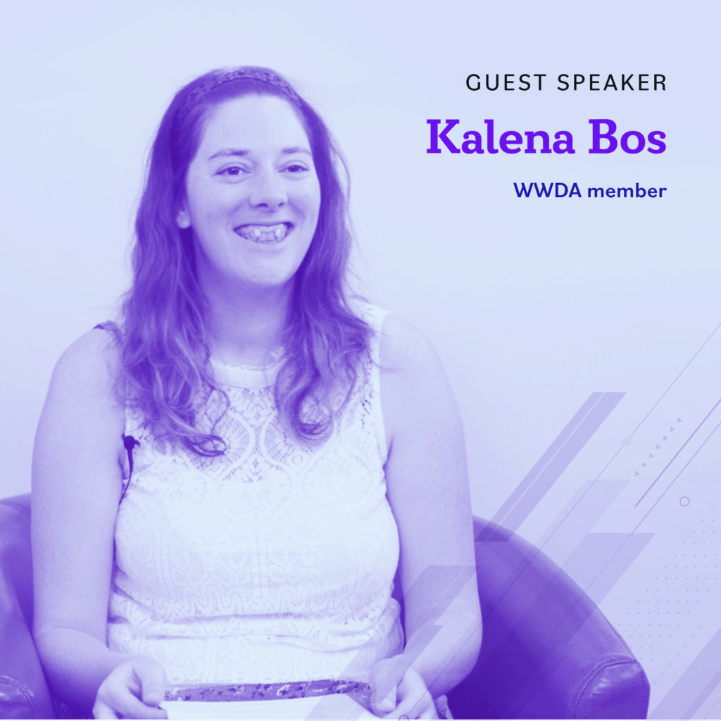 Light blue background with a photo of Kalena who has long brown hair is wearing a white top and smiling. Text reads Guest Speaker, Kalena Bos, WWDA member