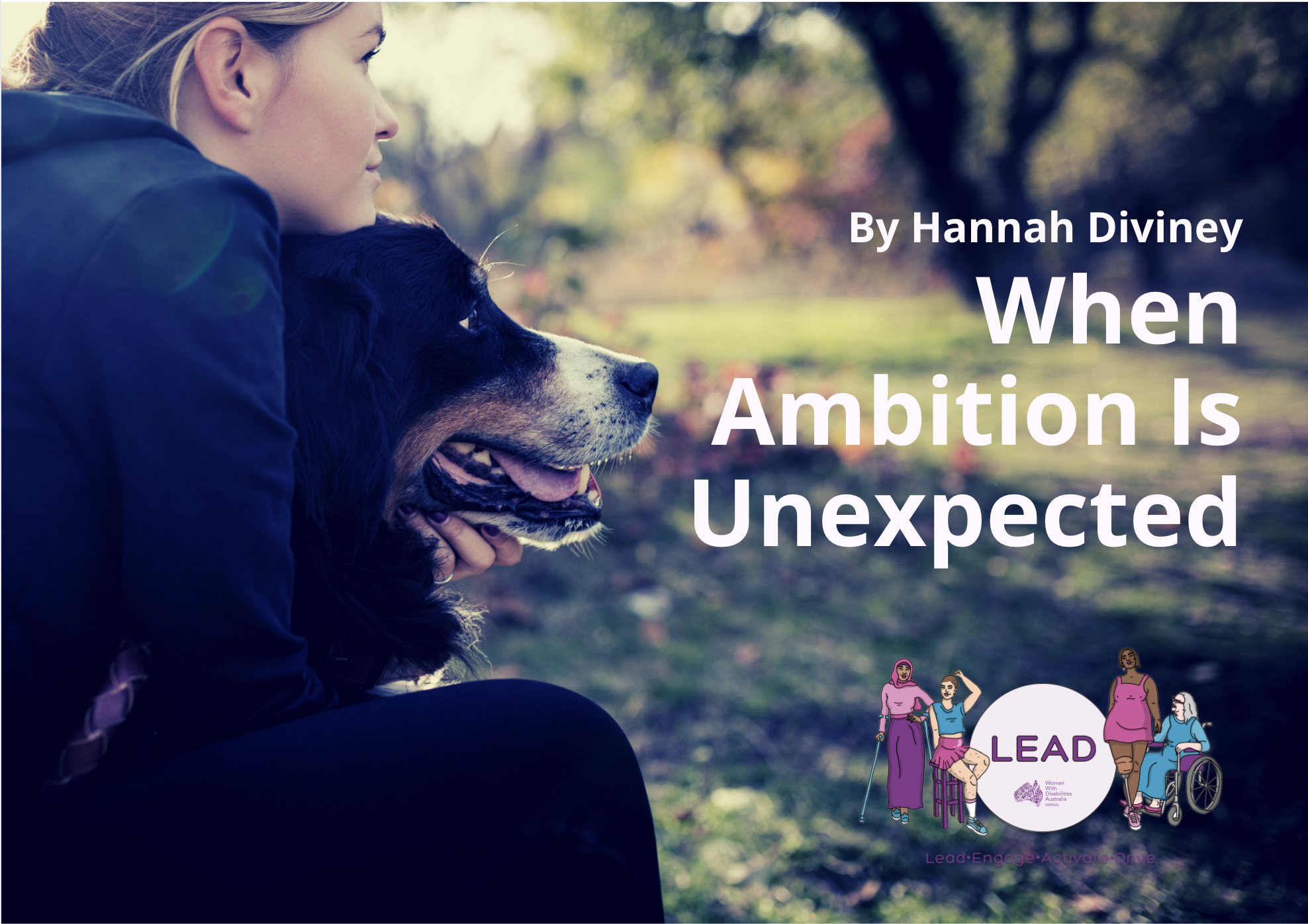 A photo of a woman hugging her dog. White text reads ' By Hannah Diviney, When Ambition is Unexpected'.