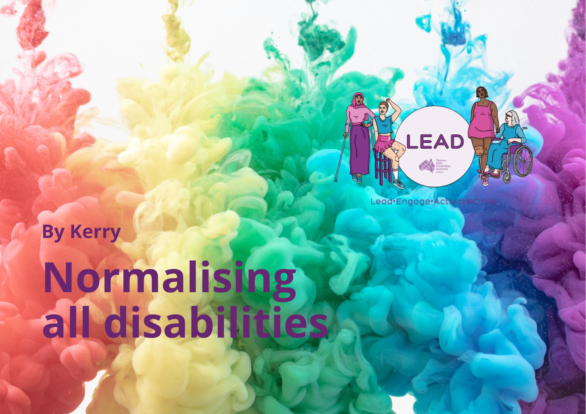 Rainbow coloured background with dark purple text that reads By Kerry, Normalising disabilities