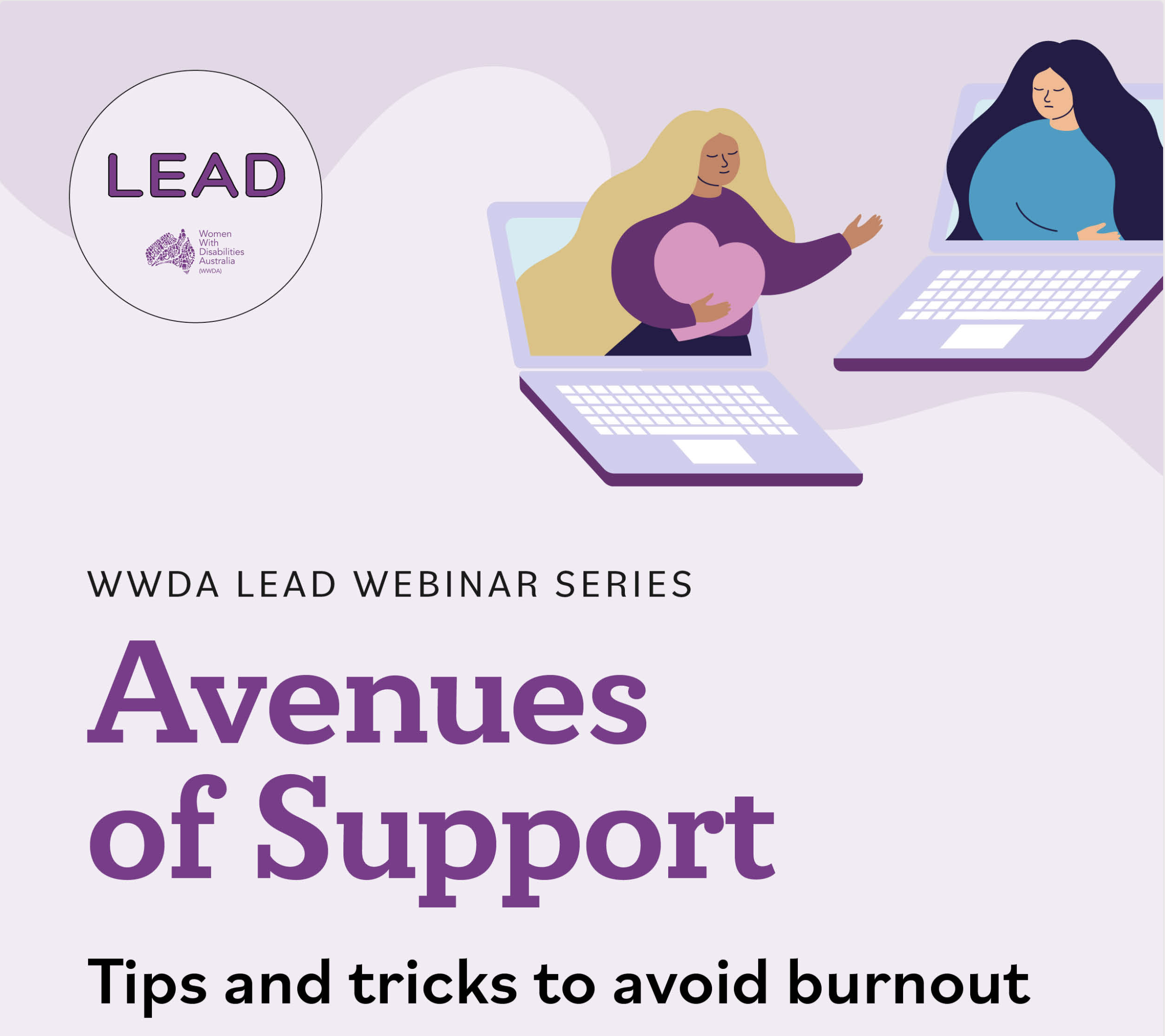 Purple background, text on the image reads: WWDA LEAD Webinar Series, Avenues of Support, Tips and tricks to avoid burnout.