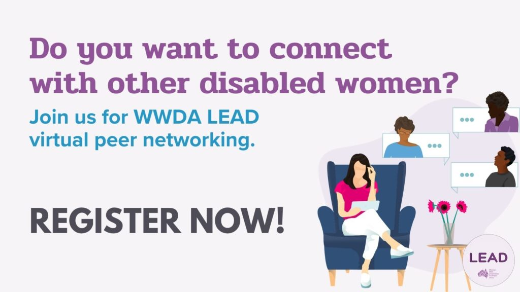 Light purple backrgound, purple text reads 'Do you want to connect with other disabled women?' blue text reads Join us for WWDA LEAD virtual peer networking. Black text reads Register now! with an illustration of a woman talking to people virtually.