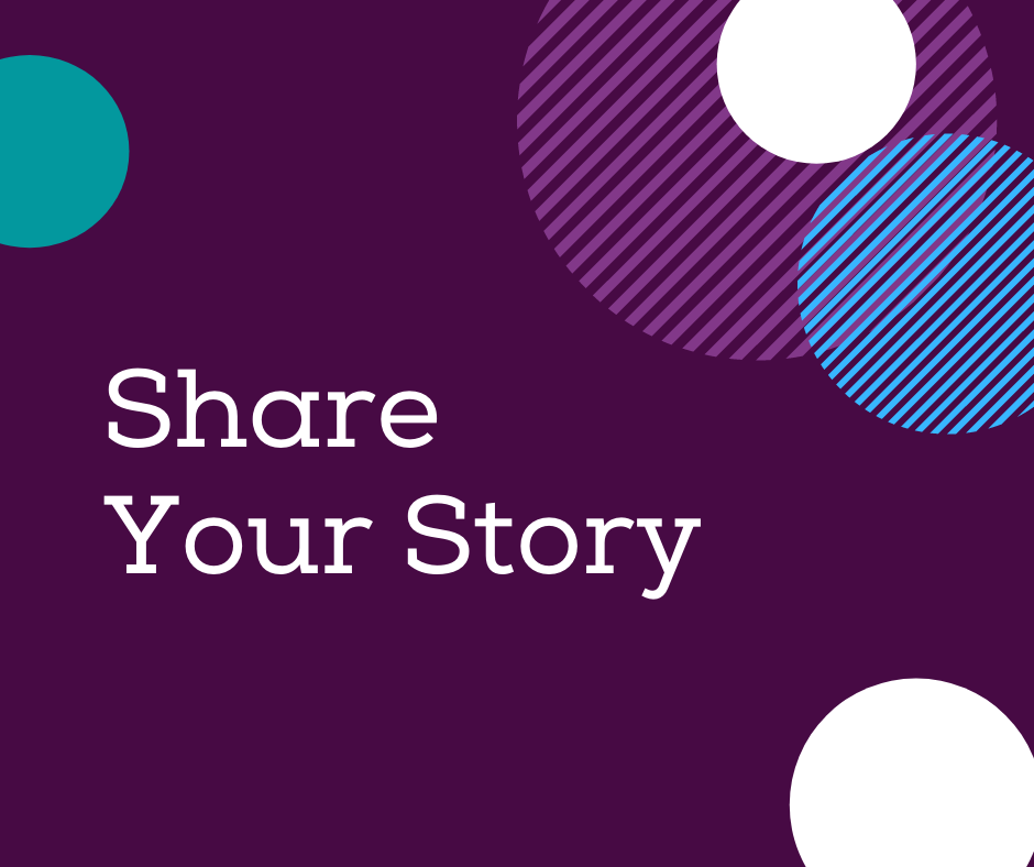dark purple background with different coloured circles around the outside. White text reads Share Your Story