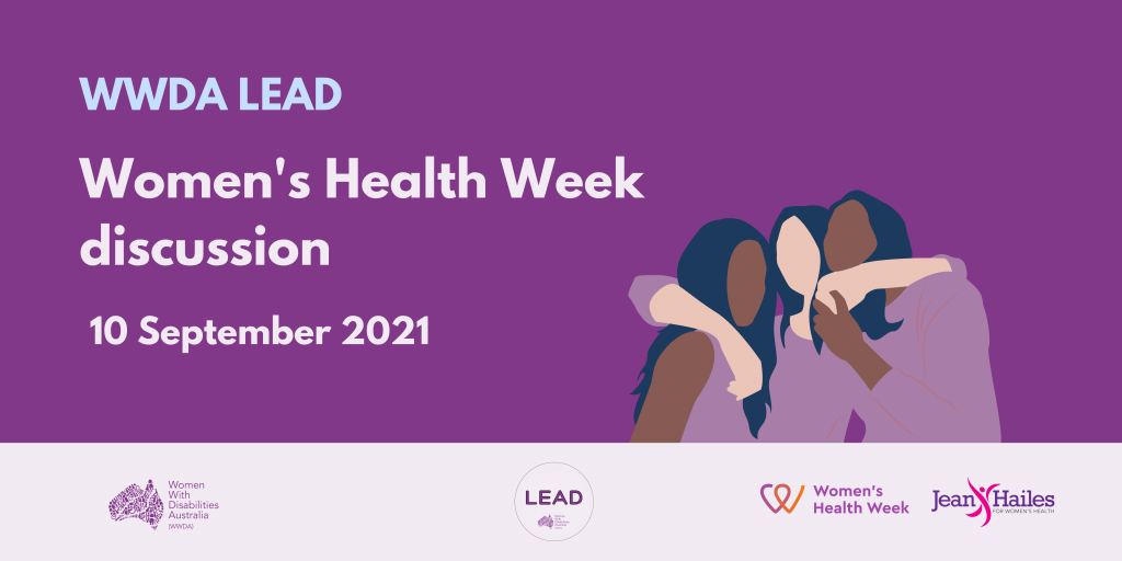 Dark purple background with an illustration of three women with their arms around each other. Text reads: 'WWDA LEAD. Women's Health Week Discussion.' 10 September 2021. At the bottom is a banner in light purple containing logos, including the purple Women With Disabilities Australia logo, the WWDA LEAD logo, the Jean Hailes Logo and the Women's Health Week logo.