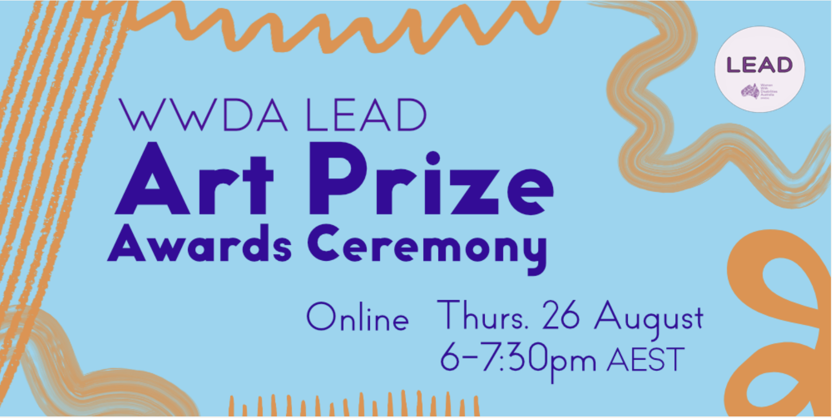 Light blue background with purple scribbles around the outside of dark blue text which reads WWDA LEAD Art Prize Awards Ceremony. Online Thurs 26 August 6-7:30pm AEST
