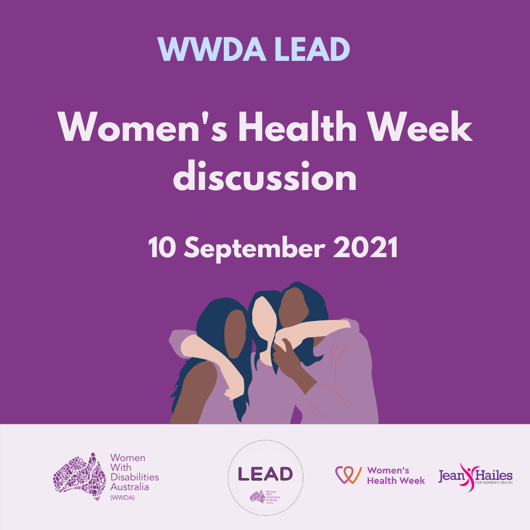 Purple background with an illustration of three women with their arms around each other. Text reads: 'WWDA LEAD. Women's Health Week Discussion.' 10 September 2021. At the bottom is a banner in light purple containing logos, including the purple Women With Disabilities Australia logo, the WWDA LEAD logo, the Jean Hailes Logo and the Women's Health Week logo.